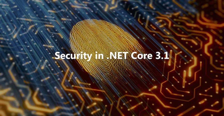 Build Secure Applications & Websites Using .NET Core 3.1